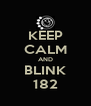KEEP CALM AND BLINK 182 - Personalised Poster A4 size