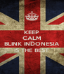 KEEP CALM AND BLINK INDONESIA IS THE BEST - Personalised Poster A4 size