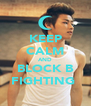 KEEP CALM AND BLOCK B FIGHTING  - Personalised Poster A4 size