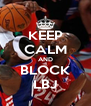 KEEP CALM AND BLOCK LBJ - Personalised Poster A4 size