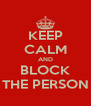 KEEP CALM AND BLOCK THE PERSON - Personalised Poster A4 size