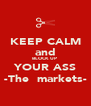 KEEP CALM and BLOCK UP  YOUR ASS -The  markets- - Personalised Poster A4 size