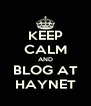 KEEP CALM AND BLOG AT HAYNET - Personalised Poster A4 size