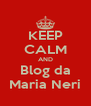 KEEP CALM AND Blog da Maria Neri - Personalised Poster A4 size