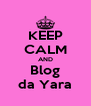 KEEP CALM AND Blog da Yara - Personalised Poster A4 size