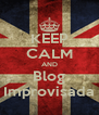 KEEP CALM AND Blog Improvisada - Personalised Poster A4 size