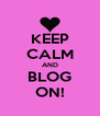 KEEP CALM AND BLOG ON! - Personalised Poster A4 size