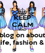KEEP CALM AND blog on about real life, fashion & nails - Personalised Poster A4 size