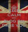 KEEP CALM AND BLOG ON DARE YOU - Personalised Poster A4 size