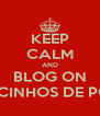 KEEP CALM AND BLOG ON LACINHOS DE POÁ - Personalised Poster A4 size