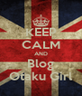 KEEP CALM AND Blog Otaku Girl - Personalised Poster A4 size