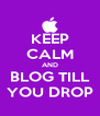 KEEP CALM AND BLOG TILL YOU DROP - Personalised Poster A4 size