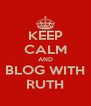 KEEP CALM AND BLOG WITH RUTH - Personalised Poster A4 size
