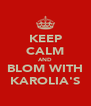 KEEP CALM AND BLOM WITH KAROLIA'S - Personalised Poster A4 size