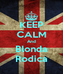KEEP CALM And Blonda Rodica - Personalised Poster A4 size