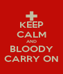 KEEP CALM AND BLOODY CARRY ON - Personalised Poster A4 size