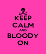 KEEP CALM AND BLOODY ON - Personalised Poster A4 size