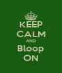 KEEP CALM AND Bloop ON - Personalised Poster A4 size