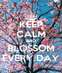 KEEP CALM AND BLOSSOM EVERY DAY - Personalised Poster A4 size