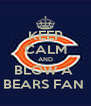 KEEP CALM AND BLOW A  BEARS FAN  - Personalised Poster A4 size