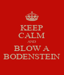 KEEP CALM AND BLOW A BODENSTEIN - Personalised Poster A4 size