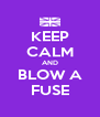KEEP CALM AND BLOW A FUSE - Personalised Poster A4 size