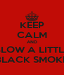 KEEP CALM AND BLOW A LITTLE BLACK SMOKE - Personalised Poster A4 size