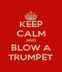 KEEP CALM AND BLOW A TRUMPET - Personalised Poster A4 size