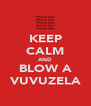 KEEP CALM AND BLOW A VUVUZELA - Personalised Poster A4 size