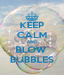 KEEP CALM AND BLOW  BUBBLES - Personalised Poster A4 size