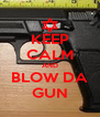 KEEP CALM AND BLOW DA GUN - Personalised Poster A4 size
