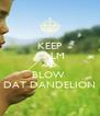 KEEP CALM AND BLOW  DAT DANDELION - Personalised Poster A4 size