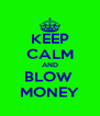 KEEP CALM AND BLOW  MONEY - Personalised Poster A4 size