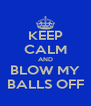 KEEP CALM AND BLOW MY BALLS OFF - Personalised Poster A4 size