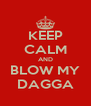 KEEP CALM AND BLOW MY DAGGA - Personalised Poster A4 size