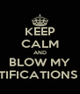 KEEP CALM AND BLOW MY NOTIFICATIONS UP! - Personalised Poster A4 size