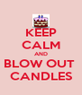 KEEP CALM AND BLOW OUT  CANDLES - Personalised Poster A4 size