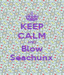KEEP CALM AND Blow Seachunx - Personalised Poster A4 size