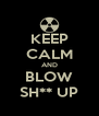 KEEP CALM AND BLOW SH** UP - Personalised Poster A4 size