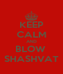 KEEP CALM AND BLOW  SHASHVAT - Personalised Poster A4 size