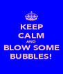 KEEP CALM AND BLOW SOME BUBBLES! - Personalised Poster A4 size