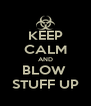 KEEP CALM AND BLOW  STUFF UP - Personalised Poster A4 size