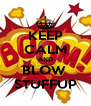 KEEP CALM AND BLOW  STUFFUP - Personalised Poster A4 size