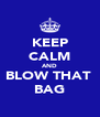 KEEP CALM AND BLOW THAT  BAG - Personalised Poster A4 size