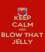 KEEP CALM AND BLOW THAT JELLY - Personalised Poster A4 size