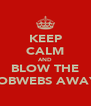 KEEP CALM AND BLOW THE COBWEBS AWAY! - Personalised Poster A4 size