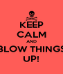 KEEP CALM AND BLOW THINGS UP! - Personalised Poster A4 size