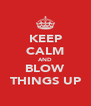 KEEP CALM AND BLOW THINGS UP - Personalised Poster A4 size