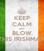 KEEP CALM AND BLOW THIS IRISHMAN - Personalised Poster A4 size