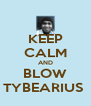 KEEP CALM AND BLOW TYBEARIUS  - Personalised Poster A4 size